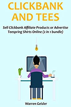 CLICKBANK & TEES: Sell Clickbank Affiliate Products or Advertise Teespring Shirts Online (2 in 1 bundle)