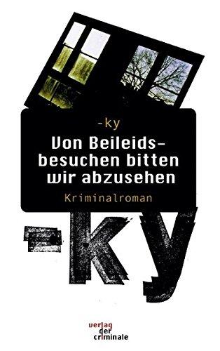 Von Beileidsbesuchen bitten wir abzusehen. Kriminalroman (German Edition) PDF