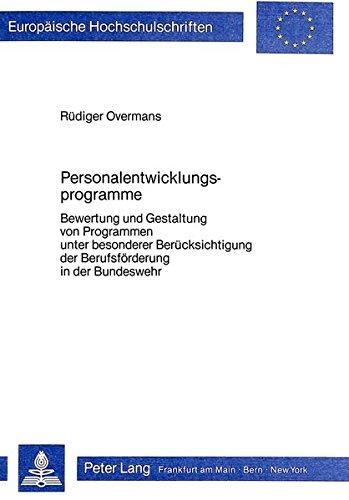Personalentwicklungsprogramme: Bewertung und Gestaltung von Programmen unter besonderer Berücksichtigung der Berufsförderung in der Bundeswehr ... Universitaires Européennes) (German Edition) by Peter Lang GmbH, Internationaler Verlag der Wissenschaften