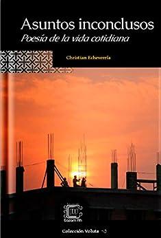Asuntos inconclusos: Poesía de la vida cotidiana (Colección Voluta nº 3) (Spanish Edition) by [Echeverría, Christian]
