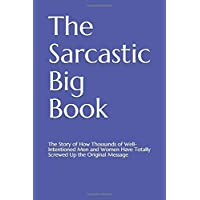 The Sarcastic Big Book: The Story of How Thousands of Well-Intentioned Men and Women Have Totally Screwed Up the…
