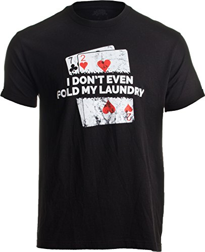 Poker - I Don't Even Fold My Laundry | Funny Card Player Texas Hold Em T-Shirt-(Adult,L) Black