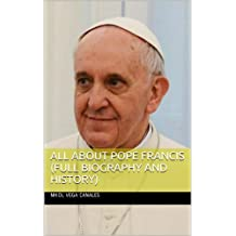 All About Pope Francis (Full Biography and History)
