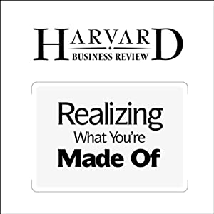Realizing What You're Made Of (Harvard Business Review) Periodical