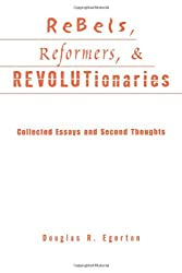 Rebels, Reformers, and Revolutionaries: Collected Essays and Second Thoughts (Crosscurrents in African American History)