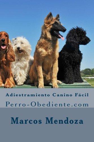 Adiestramiento Canino Facil: Perro-Obediente.com (Spanish Edition) [Marcos Mendoza] (Tapa Blanda)
