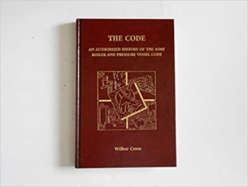 The Code: An Authorized History of the Asme Boiler and Pressure ...