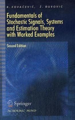 Fundamentals of Stochastic Signals, Systems and Estimation Theory: With worked Examples