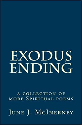 Exodus Ending: a collection of more Spiritual poems: June J