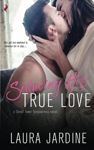 Seducing His True Love (Small Town Temptations) (Volume 2) ()