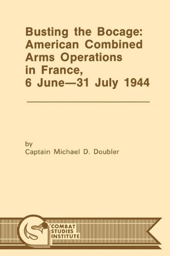 Busting the Bocage: American Combined Operations in France, 6 June -31 July 1944
