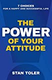 the power of positive attitude - The Power of Your Attitude: 7 Choices for a Happy and Successful Life