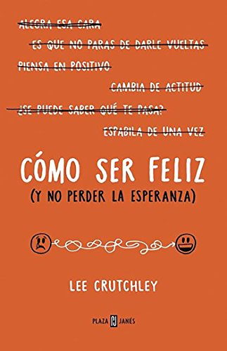 Cómo ser felíz (y no perder la esperanza) / How to Be Happy (Or at Least Less Sa d) (Spanish Edition)