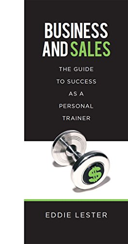 Business and Sales: The Guide to Success as a Personal Trainer: Entrepreneurship, Personal Brand,Build Client Base, Customer Relations, Marketing