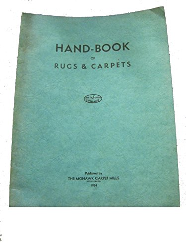Hand-book of Rugs & Carpets by The Mohawk Carpet Mills, Inc. ()