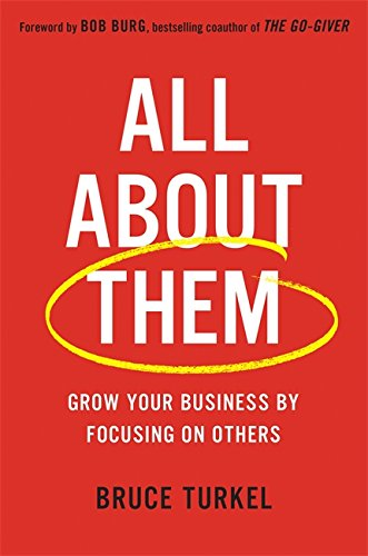 All about Them: Grow Your Business by Focusing on Others (Best Direct Marketing Business Opportunity)
