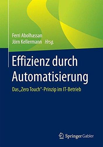 """Effizienz durch Automatisierung: Das Zero Touch""""-Prinzip im IT-Betrieb Gebundenes Buch – 3. März 2016 Ferri Abolhassan Jörn Kellermann Springer Gabler 3658106433"""