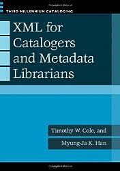 XML for Catalogers and Metadata Librarians (Third Millennium Cataloging)