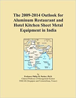 The 2009-2014 Outlook for Aluminum Restaurant and Hotel Kitchen Sheet Metal Equipment in India