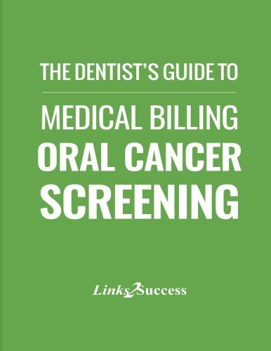The Dentists Guide to Medical Billing: Oral Cancer Screening: Quick Reference to Cross Code Billing for Oral Cancer Screening