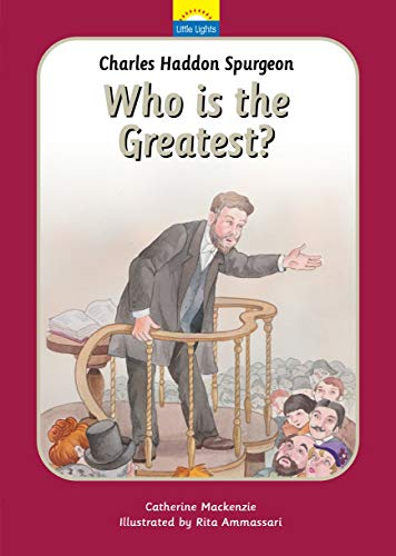 Charles Spurgeon: Who Is the Greatest? (Little Lights)