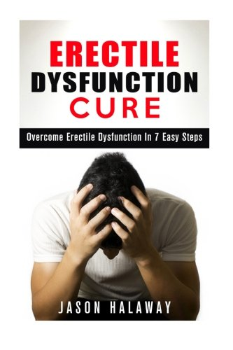 Erectile Dysfunction: Overcome Erectile Dysfuncion in 7 Easy Steps (Benefits Of Coconut Oil On Skin And Hair)