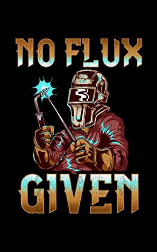 """No Flux Given: No Flux Given Welder Pun Professional Welding Joke 2020 Pocket Sized Weekly Planner & Gratitude Journal (53 Pages, 5"""" x 8"""") - Blank ... - Small Fit For Purses, Backpacks & Pockets"""