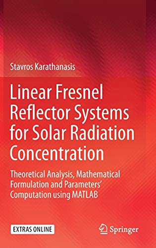 (Linear Fresnel Reflector Systems for Solar Radiation Concentration: Theoretical Analysis, Mathematical Formulation and Parameters' Computation using MATLAB)