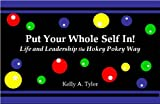Put Your Whole Self in! Life and Leadership the Hokey Pokey Way, Tyler, Kelly, 0981829813
