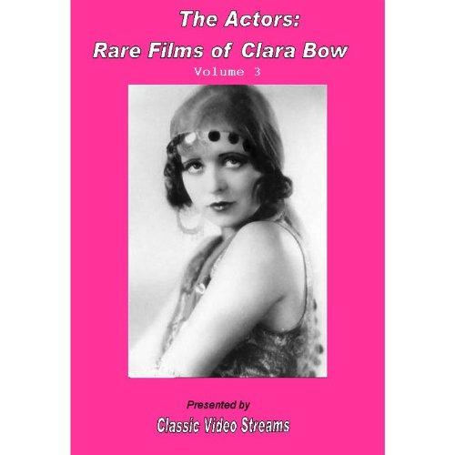 The Actors: Rare Films Of Clara Bow Vol.3