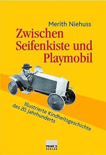 Zwischen Seifenkiste und Playmobil: Illustrierte Kindheitsgeschichte des 20. Jahrhunderts