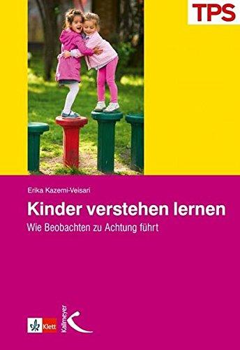 Kinder verstehen lernen. Wie Beobachten zu Achtung führt (TPS profil)