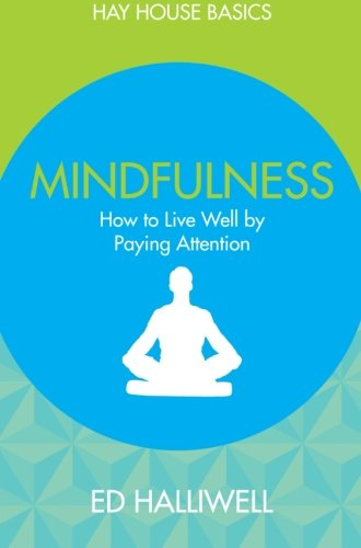Mindfulness: How to Live Well by Paying Attention (Hay House Basics)