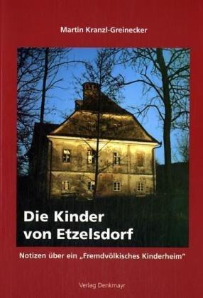 Die Kinder von Etzelsdorf: Notizen über ein fremdvölkisches Kinderheim