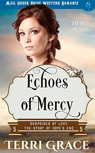(Echoes of Mercy: Mail Order Bride Western Romance (Surprised by Love - The Story of Hope's End Book 5))
