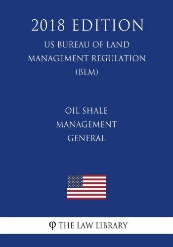 Oil Shale Management - General (US Bureau of Land Management Regulation) (BLM) (2018 Edition)