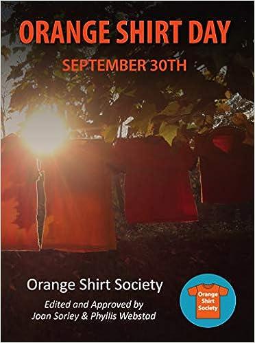 Orange Shirt Day: Orange Shirt Society, Webstad, Phyllis, Sorley, Joan:  9781989122433: Books - Amazon.ca