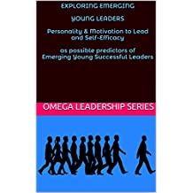 EXPLORING EMERGING  YOUNG LEADERS  Personality & Motivation to Lead and Self-Efficacy  as possible predictors of Emerging Young Successful Leaders