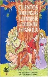 Cuentos, Trabalenguas y Adivinanzas de la tradición oral española: 22 Educación infantil: Amazon.es: Martínez Menchén, Antonio, Martínez Sánchez, Jesús F.: Libros