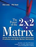 img - for The Power of the 2 X 2 Matrix : Using 2 X 2 Thinking to Solve Business Problems and Make Better Decisions (Paperback)--by Juval Lowy [2010 Edition] book / textbook / text book