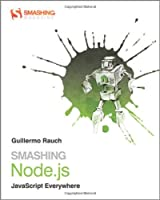 Smashing Node.js: JavaScript Everywhere, 2nd Edition Front Cover