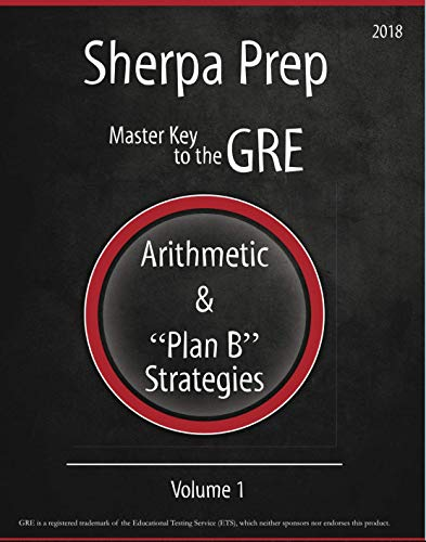 Arithmetic & Plan B Strategies (Volume 1) (Master Key to the GRE) (Guide Sherpa)