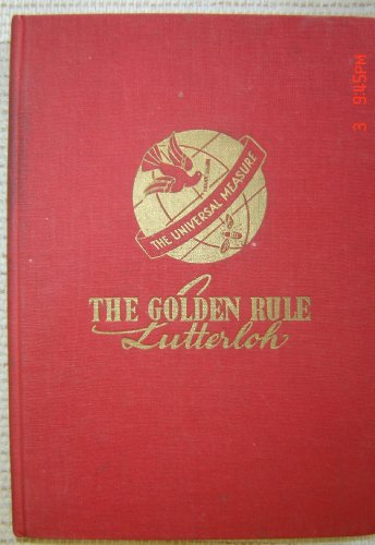 The golden rule;: A manual showing methods of self-instruction on cutting out patterns for all types of garments (both outer-wear and underwear) in all sizes, for ladies, children and men