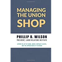 Managing the Union Shop: A guide to supervising and managing employees in a unionized workplace.