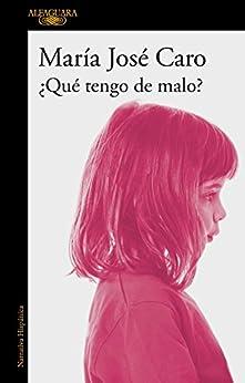 ¿Qué tengo de malo? (Spanish Edition) por [Caro, María José]