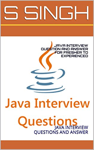 JAVA INTERVIEW QUESTION AND ANSWER FOR FRESHER TO EXPERIENCED: JAVA INTERVIEW QUESTIONS AND ANSWER (Java Interview Questions And Answers For Experienced)