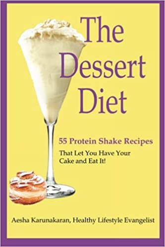 The Dessert Diet 55 Protein Shake Recipes That Let You Have Your