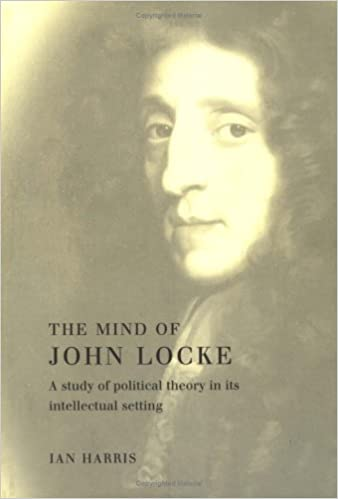Book The Mind of John Locke: A Study of Political Theory in its Intellectual Setting [1998] (Author) Ian Harris