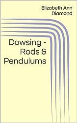 Dowsing - Rods & Pendulums (Metaphysical Matters Book 4) (English Edition)