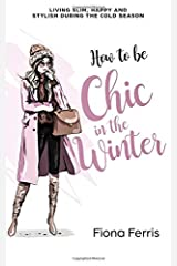 How to be Chic in the Winter: Living slim, happy and stylish during the cold season Paperback